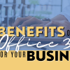 10 Benefits of Office 365 for Your Business