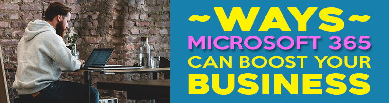 Ways-Microsoft-365-Can-Boost-Your-Business