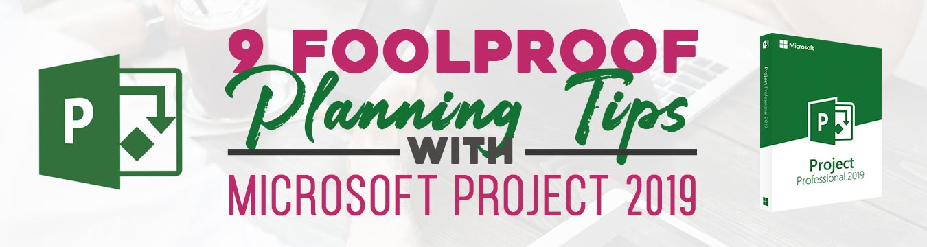 Microsoft-Project-2019-and-It's-Foolproof-Planning-Tips