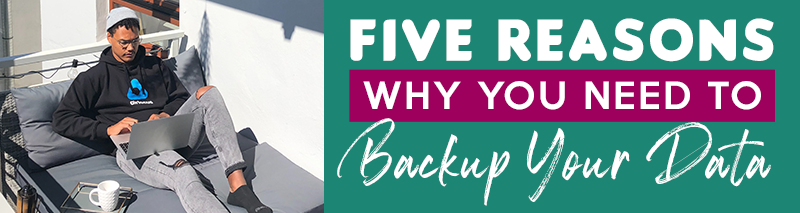 Five-Reasons-Why-You-Need-to-Backup-Your-Data