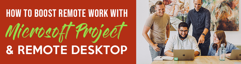 How-to-Boost-Remote-Work-with-Microsoft-Project-and-Remote-Desktop