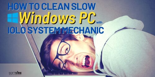 Steps to Clean Your Slow Windows PC - Iolo System Mechanic -Softvire Global Market