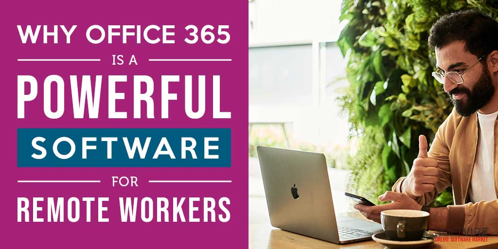 Why Office 365 is a Powerful Software for Remote Workers